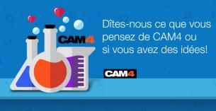 Aidez-nous à améliorer CAM4, donnez votre avis!!