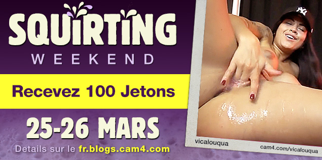 SQUIRTING WEEKEND: Recevez 100 Jetons